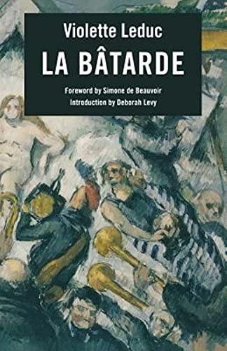 La Btarde: Batarde (French Literature): Violette Leduc