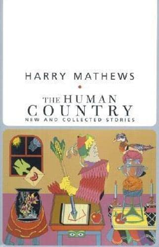 The Human Country: New and Collected Stories (American Literature Series): Mathews, Harry