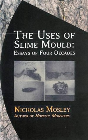 The Uses of Slime Mould: Uses of: Mosley, Nicholas