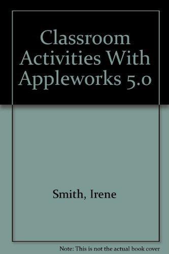 Classroom Activities With Appleworks 5.0: Smith, Irene, Yoder, Sharon, Thomas, Rick