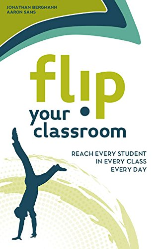 Flip Your Classroom: Reach Every Student in: Jonathan Bergmann, Aaron