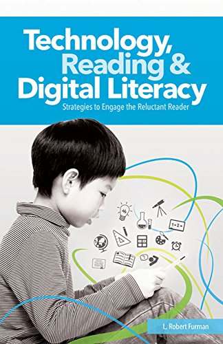 Technology, Reading & Digital Literacy: Strategies to Engage the Reluctant Reader: L. Robert ...