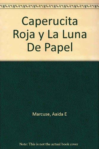 Caperucita Roja Y LA Luna De Papel (Spanish Edition) (1564921034) by Marcuse, Aida E.