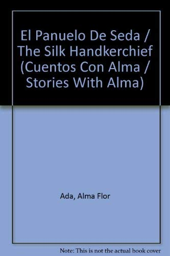 El Panuelo De Seda / The Silk Handkerchief (Cuentos Con Alma / Stories With Alma) (Spanish Edition) (1564921050) by Alma Flor Ada