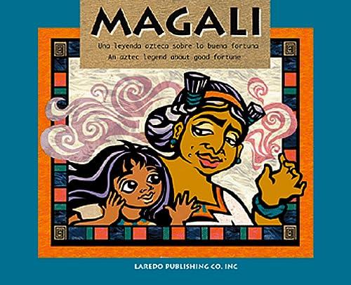 9781564922502: Magali: Una Leyenda Azteca Sobre LA Buena Fortuna/an Aztec Legend About Good Fortune (Cuentos En Dos Idiomas.)
