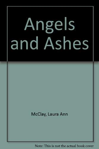 Angels and Ashes: McClay, Laura Ann