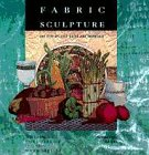 9781564961334: Fabric Sculpture: The Step-By-Step Guide and Showcase