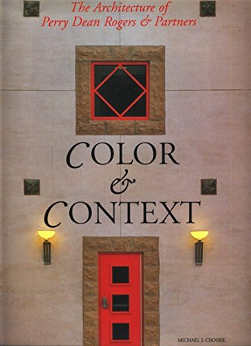 Colour and Context: Architecture of Perry Dean Rogers and Partners (Architecture Today): Michael J....