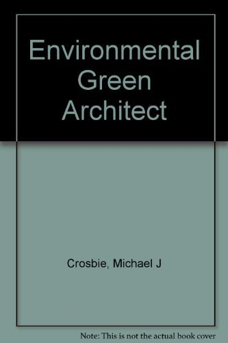 GREEN ARCHITECTURE. A Guide to Sustainable Design: Crosbie, Michael J