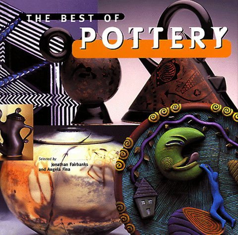 The Best of Pottery: Fairbanks, Jonathan and Angela Fina {Items Selected By}