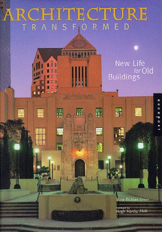 Architecture Transformed: New Life for Old Buildings: Nora R. Greer