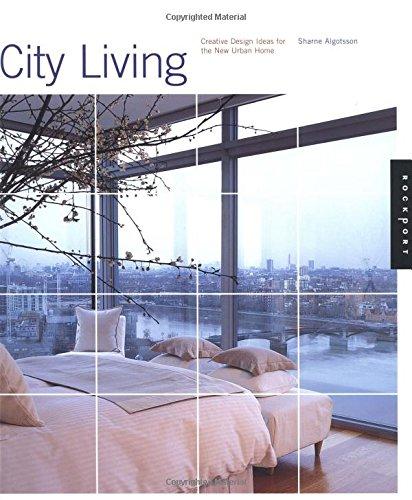 City Living: Creative Design Ideas for the New Urban Home: Algotsson, Sharne