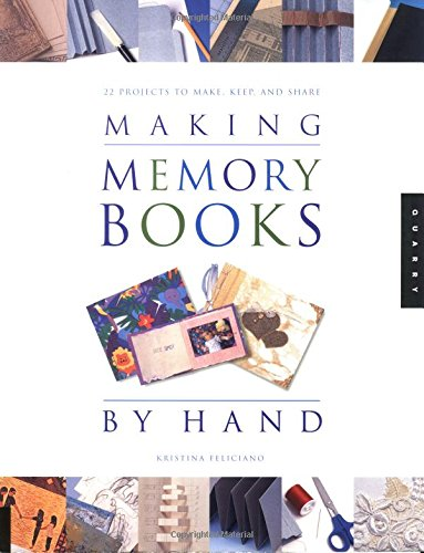 Making Memory Books by Hand: 22 Projects to Make, Keep, and Share