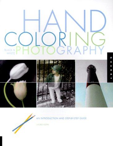 9781564965868: Hand Coloring Black & White Photography: An Introduction and Step-by-Step Guide