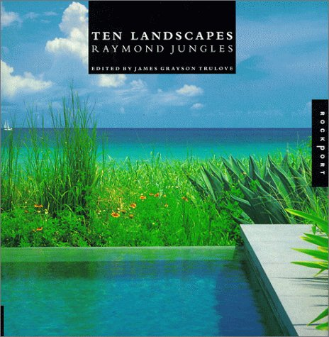 Ten Landscapes: Raymond Jungles edited by Jim Trulove
