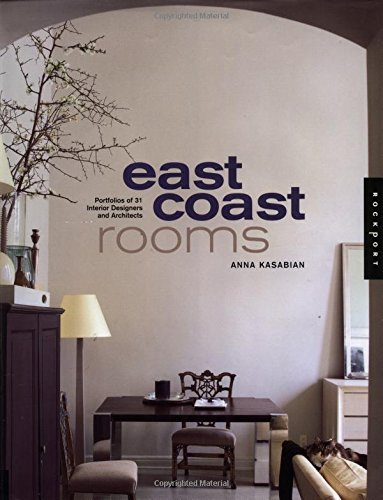 East Coast Rooms: Portfolios of 31 Interior Designers and Architects (1564966739) by Anna Kasabian