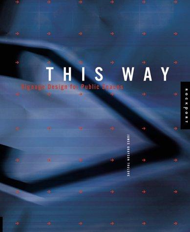 This Way: Signage Design for Public Spaces: James Trulove; Connie Sprague