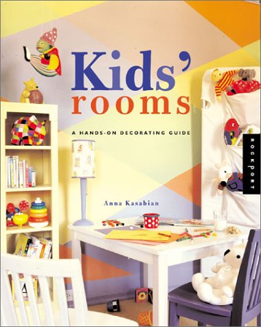 Kids' Rooms: A Hands-On Decorating Guide (1564967719) by Anna Kasabian
