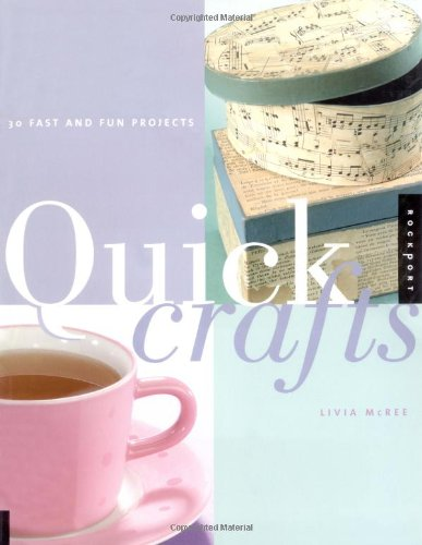 Quick Crafts: 30 Fast and Fun Projects: McRee, Livia