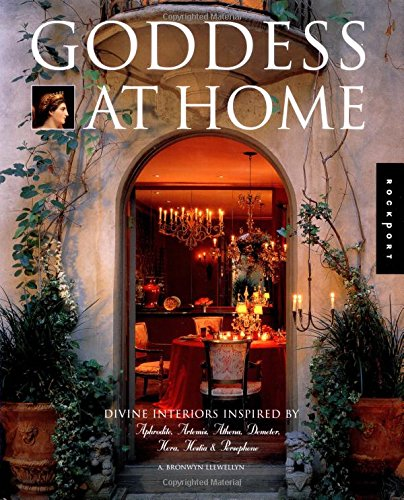 9781564969200: Goddess at Home: Divine Interiors Inspired by Aphrodite, Artemis, Athena, Demeter, Hera, Hestia, & Persephone (Interior Design and Architecture)