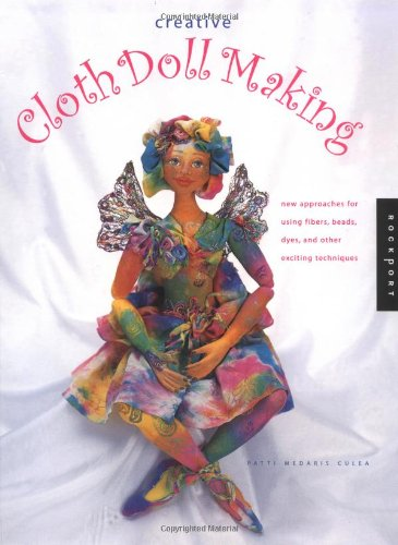 9781564969422: Creative Cloth Doll Making: New Approaches for Using Fibers, Beads, Dyes, and Other Exciting Techniques