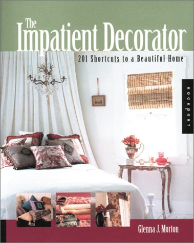 The Impatient Decorator, 201 Shortcuts to a Beautiful Home