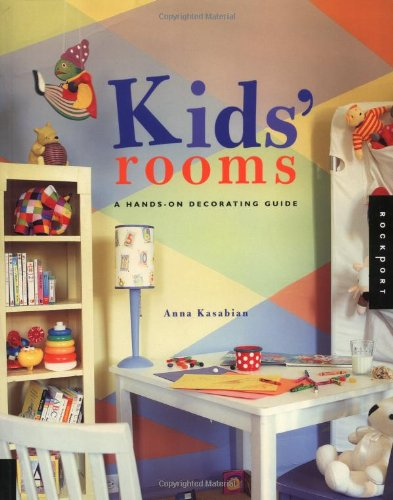 Kids' Rooms: A Hands-On Decorating Guide (Interior Design and Architecture): Kasabian, Anna