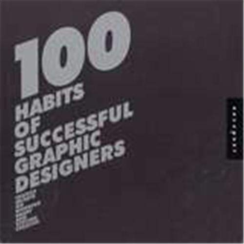 9781564969774: 100 Habits of Successful Graphic Designers: Insider Secrets on Working Smart and Staying Creative