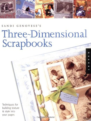 Sandi Genovese's Three-Dimensional Scrapbooks: Techniques for Building Texture and Style into ...