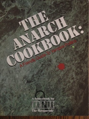9781565040489: The Anarch Cookbook: A Friendly Guide to Vampire Politics (Vampire The Masquerade Sourcebook)