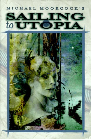 Sailing to Utopia (HB) *OP (The Eternal Champion Series): Moorcock, Michael