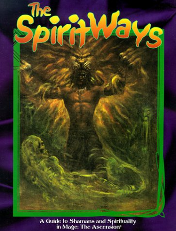 The Spirit Ways: A Guide to Shamans and Spirituality in Mage - The Ascension (1565044533) by Eric P. Taylor; Rachel Barth; Scott Cohen; John Snead