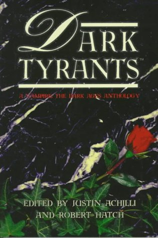 Dark Tyrants : A Vampire - The Dark Ages Anthology