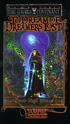 To Dream of Dreamers Lost (Vampire the Dark Ages : The Grails Covenant Book Three) (World of Drak...