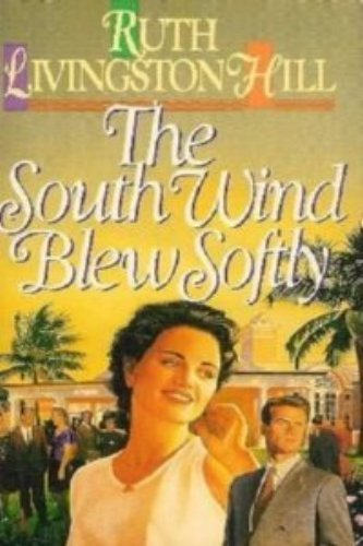 The South Wind Blew Softly: Hill, Ruth Livingston