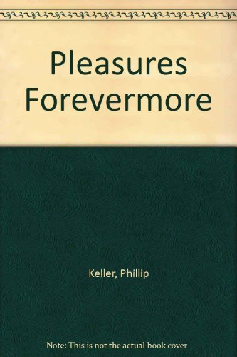 Pleasures Forevermore (9781565070257) by Phillip Keller