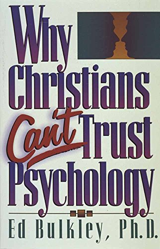 Why Christians Can't Trust Psychology: Bulkley, Ed