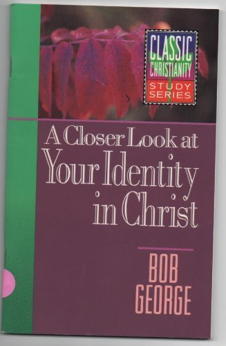 9781565070844: A Closer Look at Your Identity in Christ (Classic Christianity Study Series)