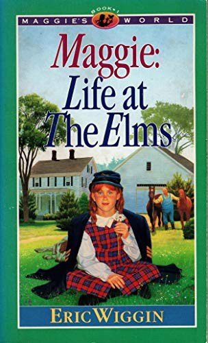 Maggie: Life at the Elms (Maggie's World, Book 1) (9781565071339) by Eric Wiggin