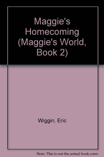 Maggie's Homecoming (Maggie's World, Book 2) (9781565071346) by Eric Wiggin