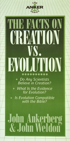 The Facts on Creation vs. Evolution: Ankerberg, John, Weldon,