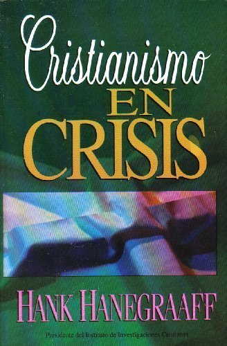 Christianity in Crisis Spanish Edition: Hanegraaff, Hank H.; Williams, Ginny