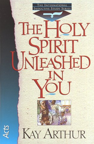 The Holy Spirit Unleashed in You: Acts (International Inductive Study) (1565072456) by Kay Arthur