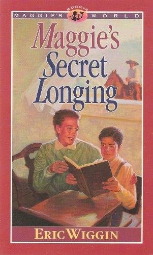 Maggie's Secret Longing (Maggie's World, Book 3) (9781565072664) by Eric Wiggin