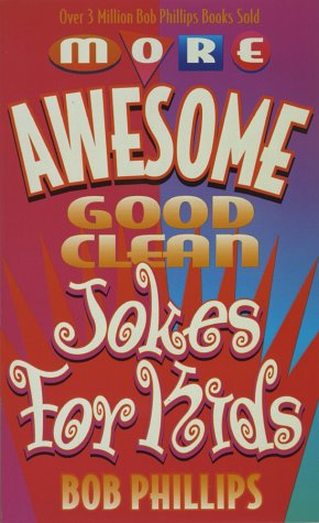More Awesome Good Clean Jokes for Kids (1565072707) by Bob Phillips