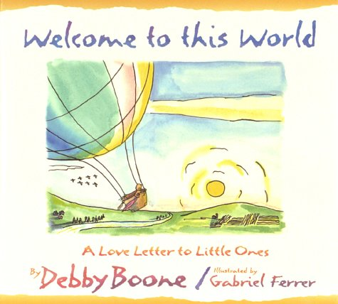 9781565073029: Welcome to This World: A Love Letter to Little Ones