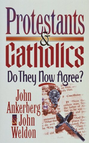 Protestants & Catholics: Do They Now Agree? (1565073142) by John Ankerberg; John Weldon