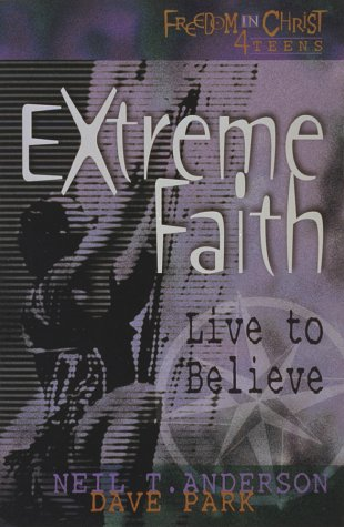 Extreme Faith (Freedom in Christ 4 Teens): Anderson, Neil T.;