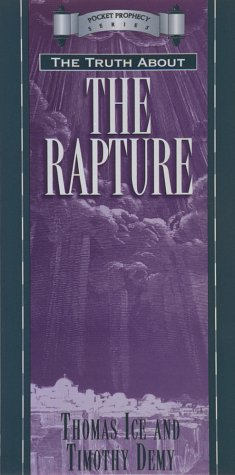 The Truth About the Rapture (Pocket Prophecy Series) (1565073924) by Thomas Ice; Timothy Demy