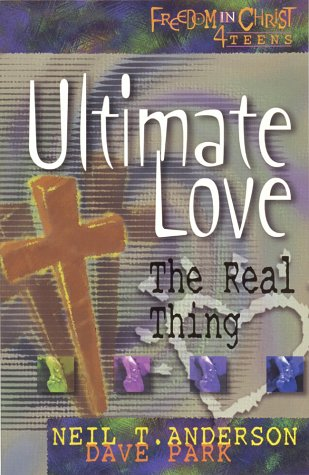 Ultimate Love: The Real Thing (Freedom in: Anderson, Neil T.;